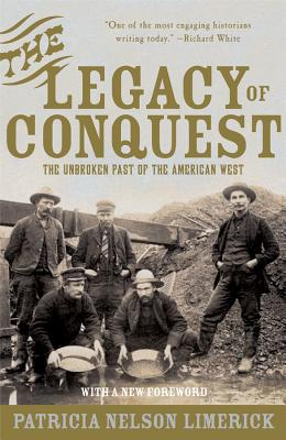 The Legacy of Conquest: The Unbroken Past of the American West - Limerick, Patricia Nelson, Professor