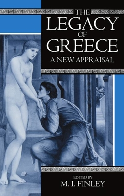 The Legacy of Greece: A New Appraisal - Finley, Moses I, CBE, Fba (Editor)