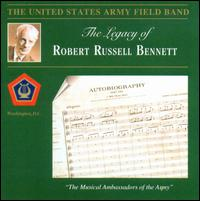 The Legacy of Robert Russell Bennett - United States Army Field Band; Finley R. Hamilton (conductor)