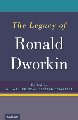 The Legacy of Ronald Dworkin - Waluchow, Wil (Editor), and Sciaraffa, Stefan (Editor)