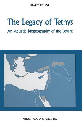 The Legacy of Tethys: An Aquatic Biogeography of the Levant - Por, F D