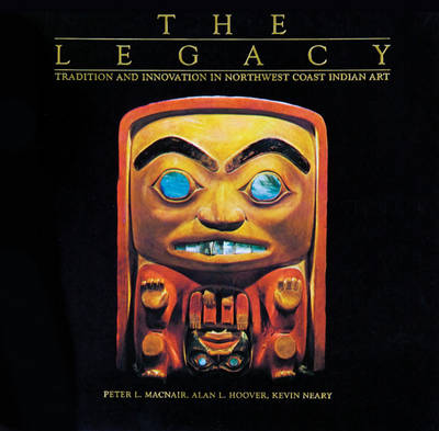 The Legacy: Tradition and Innovation in Northwest Coast Indian Art - Macnair, Peter, and Hoover, Alan L, and Neary, Kevin