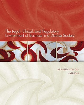 The Legal, Ethical, and Regulatory Environment of Business in a Diverse Society - Bennett-Alexander, Dawn, and Harrison, Linda