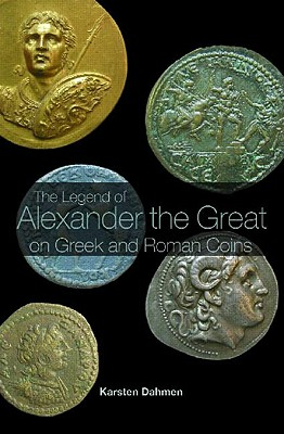 The Legend of Alexander the Great on Greek and Roman Coins - Dahmen, Karsten