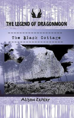 The Legend of Dragonmoon: The Black Cottage - Zeitler, Alison