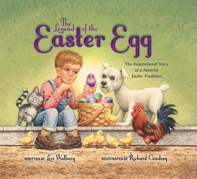The Legend of the Easter Egg: The Inspirational Story of a Favorite Easter Tradition - Walburg, Lori