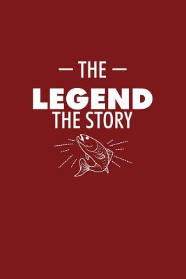 The Legend The Story: Lined Journal - The Legend The Story Fish Funny Fishing Fisher Gift - Red Ruled Diary, Prayer, Gratitude, Writing, Travel, Notebook For Men Women - Fishing Journals, Gcjournals