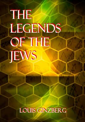 The Legends of the Jews - Ginzberg, Louis, Professor