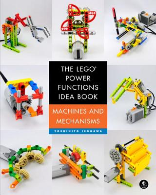 The Lego Power Functions Idea Book, Vol. 1: Machines and Mechanisms - Isogawa, Yoshihito