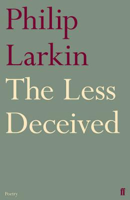 The Less Deceived - Larkin, Philip