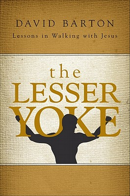 The Lesser Yoke: Lessons in Walking with Jesus - Barton, David