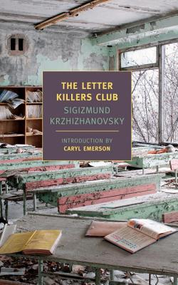 The Letter Killers Club - Krzhizhanovsky, Sigizmund, and Turnbull, Joanne (Translated by), and Emerson, Caryl (Introduction by)