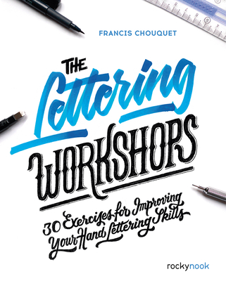 The Lettering Workshops: 30 Exercises for Improving Your Hand Lettering Skills - Chouquet, Francis