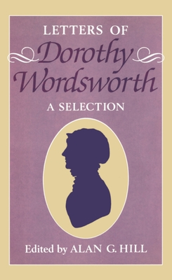 The Letters of Dorothy Wordsworth: A Selection - Hill, Alan G (Photographer), and Wordsworth, Dorothy