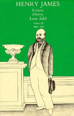 The Letters of Henry James, Volume III: 1883-1895 - James, Henry, Jr. (Editor), and Edel, Leon (Editor)
