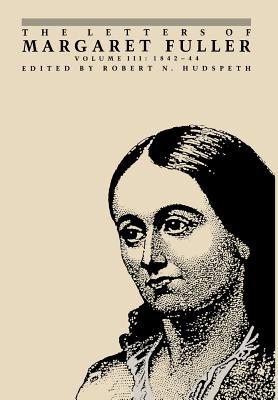 The Letters of Margaret Fuller: 1842 1844 - Fuller, Margaret, and Hudspeth, Robert N (Editor), and Fuller, Margaret N (Editor)