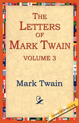 The Letters of Mark Twain Vol.3 - Twain, Mark, and 1stworld Library (Editor)
