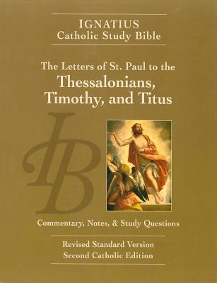 The Letters of St. Paul to the Thessalonians, Timothy, and Titus (2nd Ed.): Ignatius Catholic Study Bible - Hahn, Scott