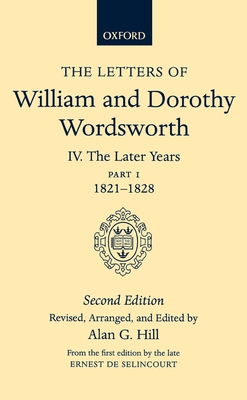 The Letters of William and Dorothy Wordsworth: Volume IV: The Later Years: Part I 1821-1828 - Wordsworth, William, and Wordsworth, Dorothy, and Hill, Alan G (Editor)