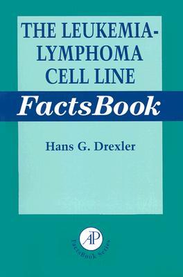 The Leukemia-Lymphoma Cell Line Factsbook - Drexler, Hans G