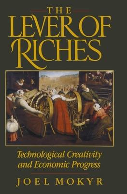 The Lever of Riches: Technological Creativity and Economic Progress - Mokyr, Joel