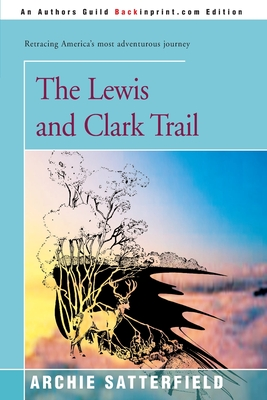 The Lewis & Clark Trail - Satterfield, Archie
