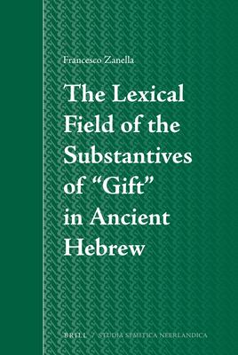 """The Lexical Field of the Substantives of """"gift"""" in Ancient Hebrew - Zanella, Francesco"""