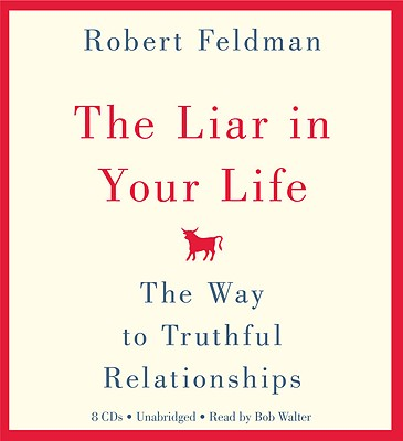 The Liar in Your Life: The Way to Truthful Relationships - Feldman, Robert, and Walter, Bob (Read by)