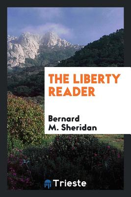 The Liberty Reader - Sheridan, Bernard M