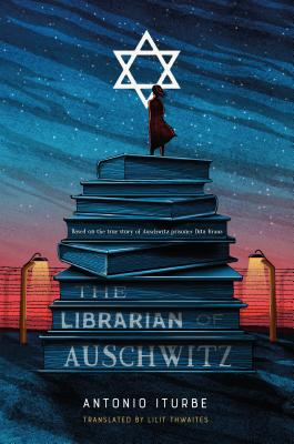 The Librarian of Auschwitz - Iturbe, Antonio, and Thwaites, Lilit (Translated by)
