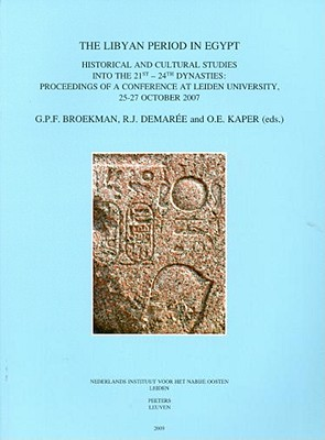 The Libyan Period in Egypt: Historical and Cultural Studies Into the 21st - 24th Dynasties: Proceedings of a Conference at Leiden University, 25-27 October 2007 - Broekman, Gpf (Editor), and Demaree, Rj (Editor), and Kaper, Oe (Editor)