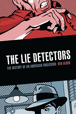 The Lie Detectors: The History of an American Obsession - Alder, Ken