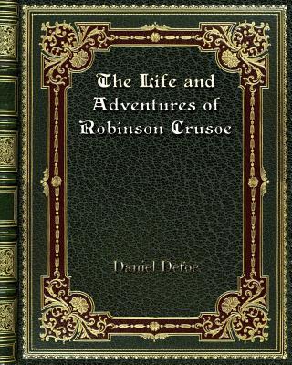 The Life and Adventures of Robinson Crusoe - Defoe, Daniel