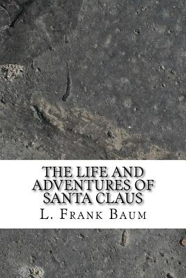 The Life and Adventures of Santa Claus - Baum, L Frank