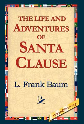 The Life and Adventures of Santa Clause - Baum, L Frank, and Baum, Frank L, and 1stworld Library (Editor)