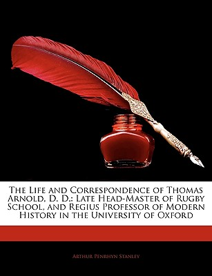 The Life and Correspondence of Thomas Arnold, D. D.: Late Head-Master of Rugby School, and Regius Professor of Modern History in the University of Oxf - Stanley, Arthur Penrhyn