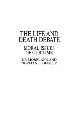 The Life and Death Debate: Moral Issues of Our Time - Moreland, J P, and Geisler, Norman L, Dr.