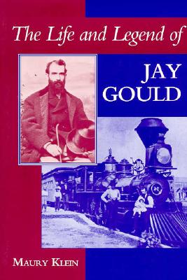 The Life and Legend of Jay Gould - Klein, Maury