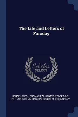 The Life and Letters of Faraday - Jones, Bence, Dr., and Pbl, Longman, and Prt, Spottiswoode & Co