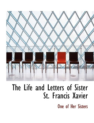 The Life and Letters of Sister St. Francis Xavier - Sisters, One Of Her