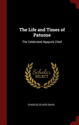 The Life and Times of Patuone: The Celebrated Ngapuhi Chief - Davis, Charles Oliver