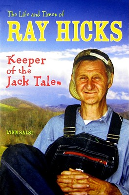 The Life and Times of Ray Hicks: Keeper of the Jack Tales - Salsi, Lynn