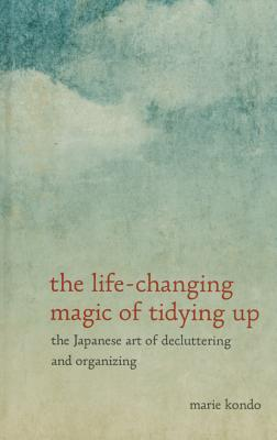 The Life-Changing Magic of Tidying Up: The Japanese Art of Decluttering and Organizing - Kondo, Marie, and Hirano, Cathy