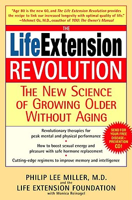 The Life Extension Revolution: The New Science of Growing Older Without Aging - Miller, Philip Lee, and Reinagel, Monica, M.D.