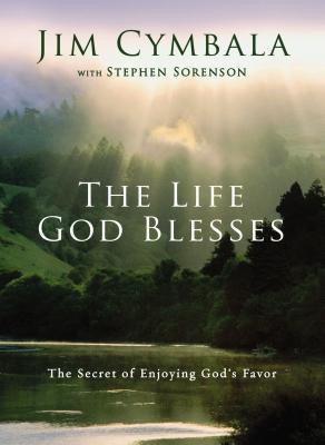 The Life God Blesses: The Secret of Enjoying God's Favor - Cymbala, Jim, and Sorenson, Stephen