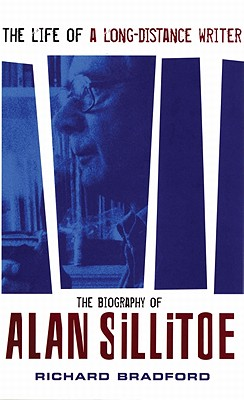 The Life of a Long-Distance Writer: A Biography of Alan Sillitoe - Bradford, Richard