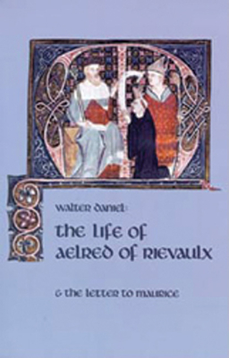 The Life of Aelred of Rievaulx: And the Letter to Maurice - Daniel, Walter, and Powicke, F M (Translated by), and Freeland, Jane Patricia (Translated by)