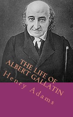 The Life of Albert Gallatin - Adams, Henry Brooks