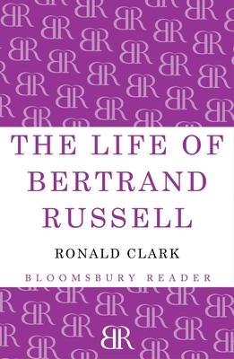 The Life of Bertrand Russell - Clark, Ronald