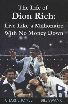 The Life of Dion Rich: Live Like a Millionaire with No Money Down - Jones, Charlie
